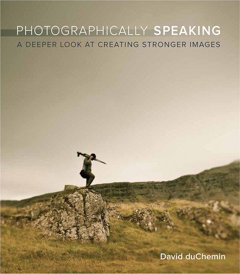 Photographically Speaking - a deeper look at creating stronger images